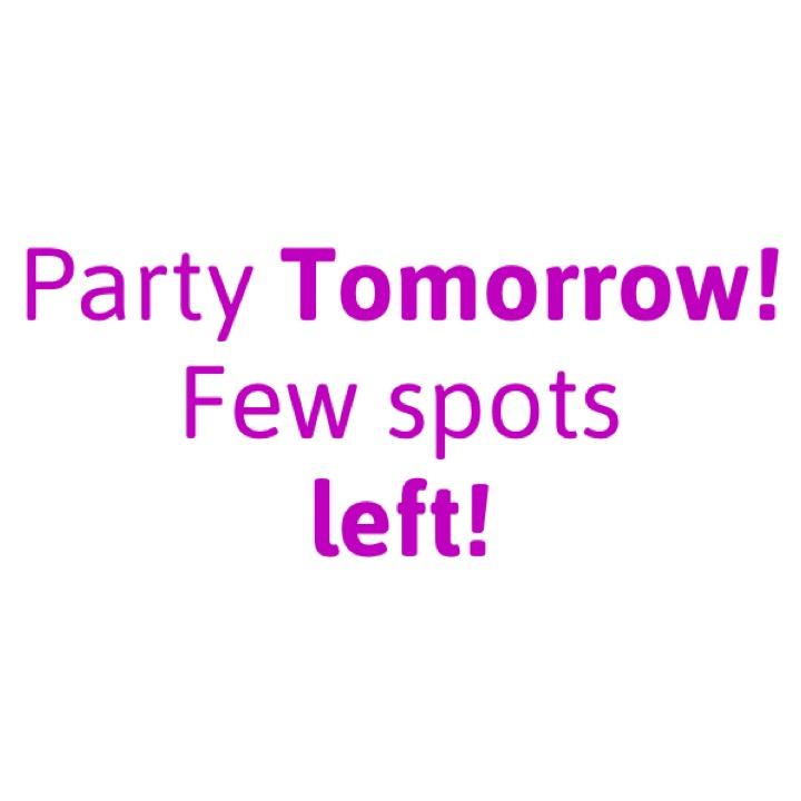 Party Tomorrow! Few spots left!