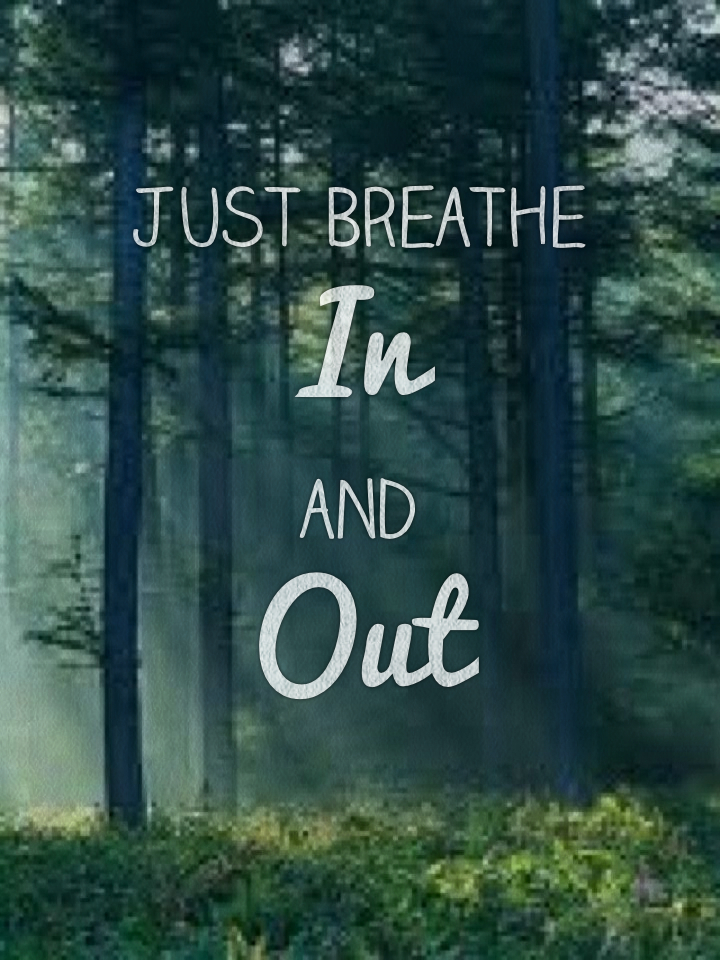 Just Breathe In and Out