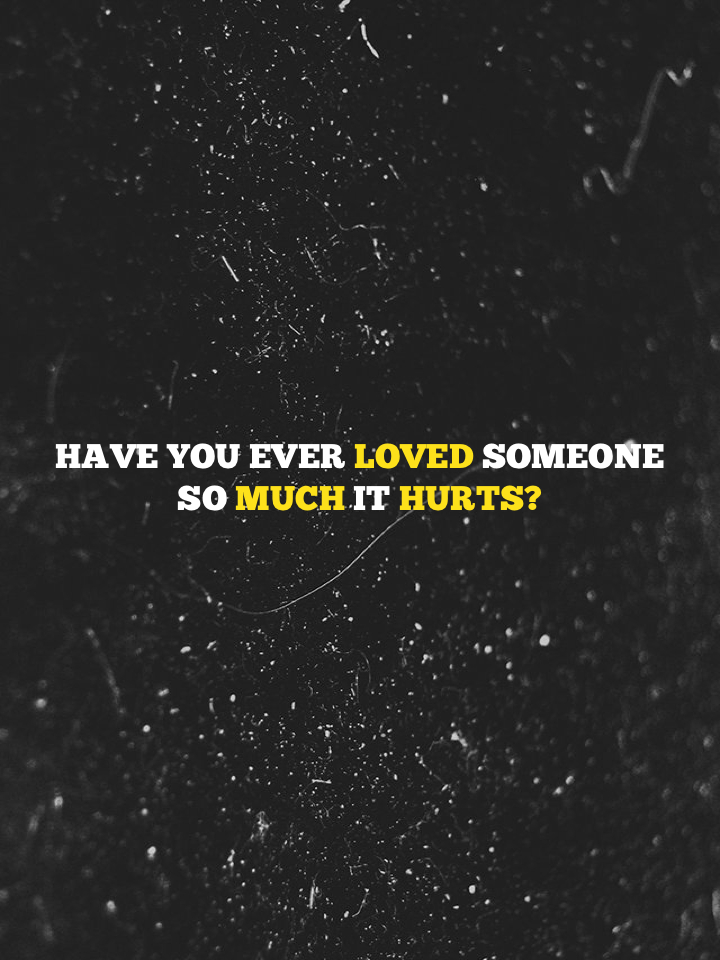 Have You Ever Loved Someone So Much Quotes. QuotesGram