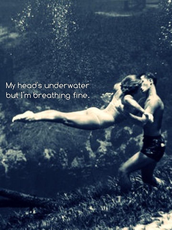 My head's underwater but I'm breathing fine.