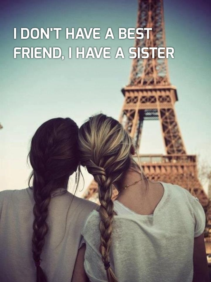 I don't have a best friend, I have a sister