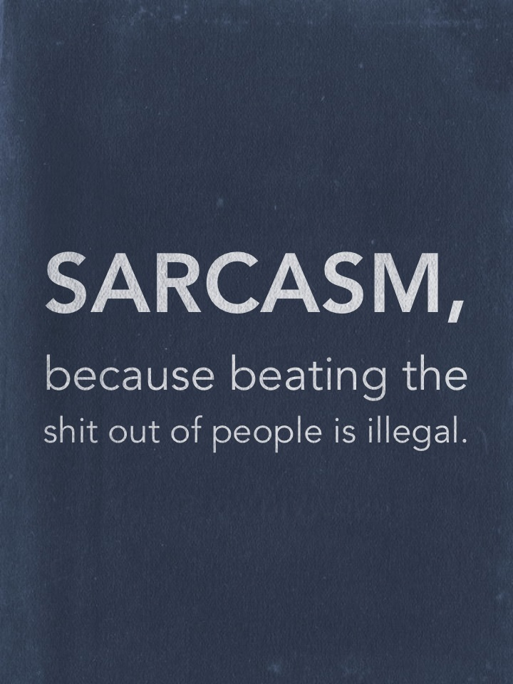 SARCASM, because beating the shit out of people is illegal.