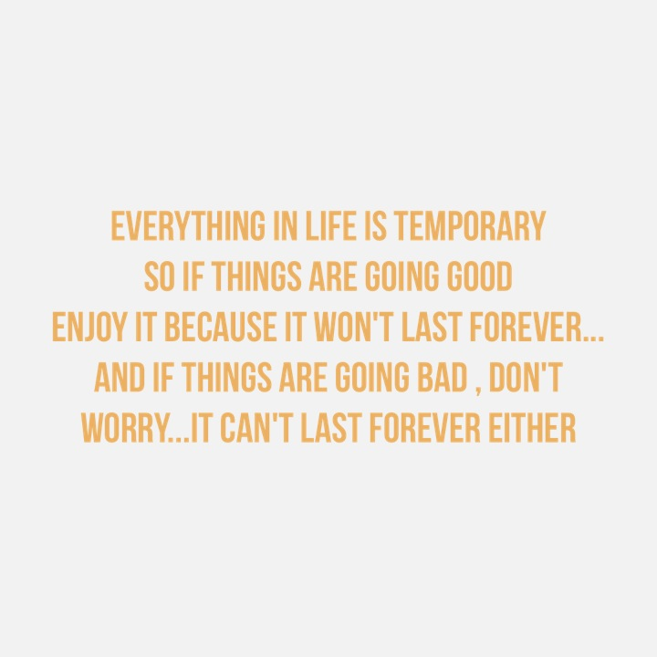 Everything in life is temporary So if things ... - kenneth987651 on Quipio