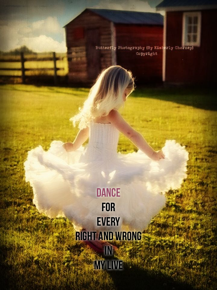 dance for every right and wrong in my live