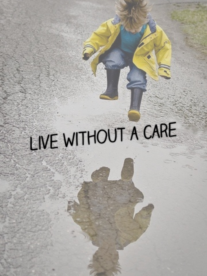 Live without a care