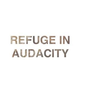 Refuge in audacity