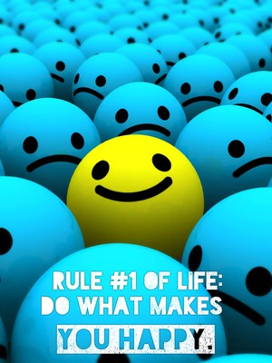 Rule #1 of life: do what makes you happy.