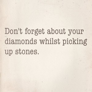 Don't forget about your diamonds whilst picking up stones.