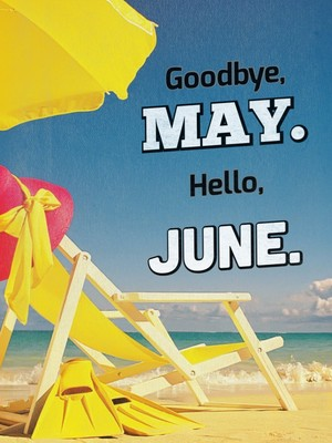 Goodbye, May. Hello, June.