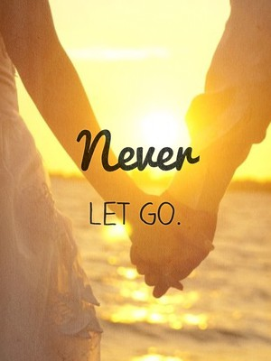 Never let go.