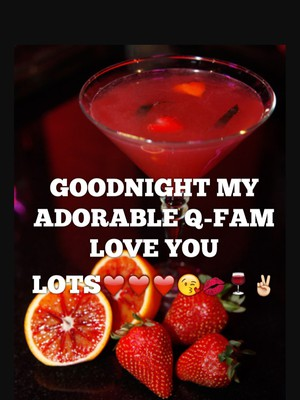 GOODNIGHT MY ADORABLE Q-FAM LOVE YOU LOTS❤️❤️❤️😘💋🍷✌️