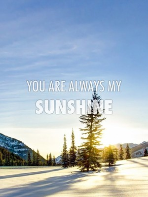 You are always my sunshine