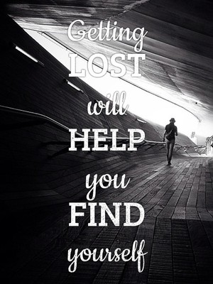Getting lost will help you find yourself