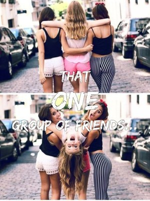 That one group of friends...