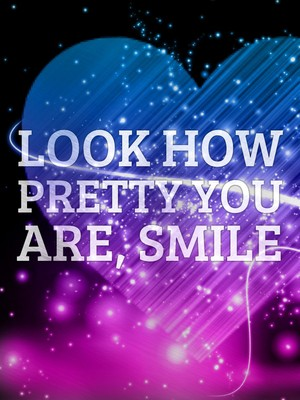 Look How Pretty You Are, Smile