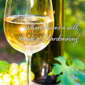 Where there's a will, there's a Chardonnay!