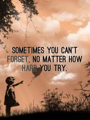 Sometimes you can't forget, no matter how hard you try.