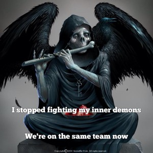 I stopped fighting my inner demons We're on the same team now