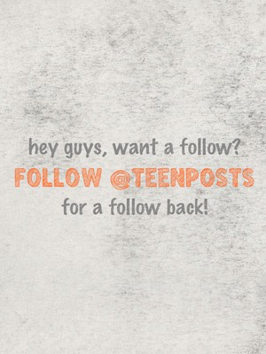 hey guys, want a follow? follow @teenposts for a follow back!
