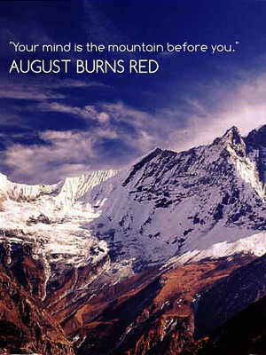 """Your mind is the mountain before you."" August Burns Red"