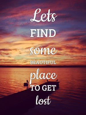 Lets find some beautiful place to get lost