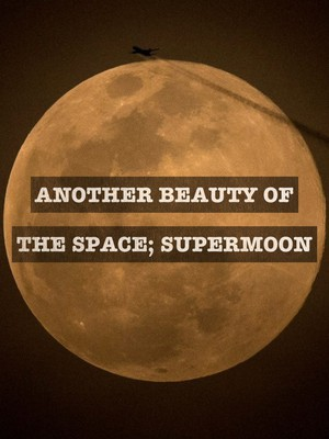 Another Beauty of the space; supermoon