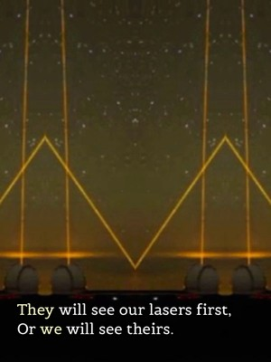 They will see our lasers first, Or we will see theirs.