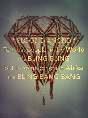 * BLOOD DIAMOND * To most people in the World it's BLING BLING but to some others in Africa it's BLING BANG BANG