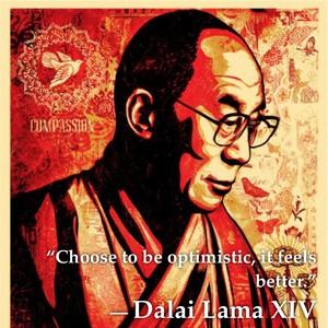 """""""Choose to be optimistic, it feels better."""" ― Dalai Lama XIV"""