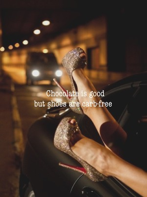 Chocolate is good but shoes are carb-free