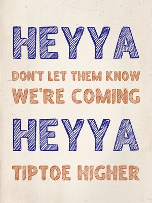 Heyya don't let them know we're coming heyya tiptoe higher