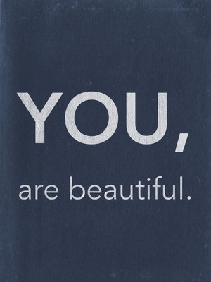 You, are beautiful.