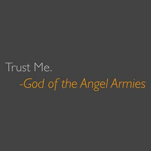Trust Me. -God of the Angel Armies