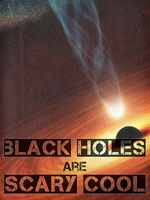 Black Holes are scary cool
