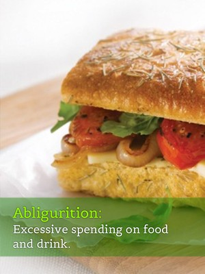 Abligurition: Excessive spending on food and drink.
