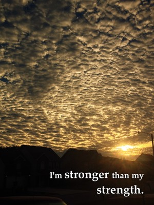 I'm stronger than my strength.