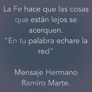 """La Fe hace que las cosas que están lejos se acerquen. """"En tu palabra echare la red"""" Mensaje Hermano Ramiro Marte."""