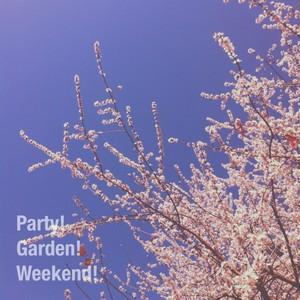 Party! Garden! Weekend!