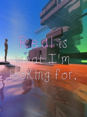 Real is what I'm looking for.