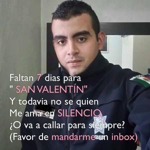 """Faltan 7 dias para """" SAN VALENTÍN"""" Y todavia no se quien Me ama en SILENCIO ¿O va a callar para siempre? (Favor de mandarme un inbox)"""