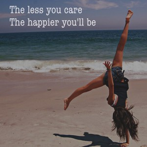 The less you care The happier you'll be