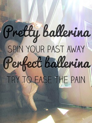 Pretty ballerina Spin your past away Perfect ballerina Try to ease the pain