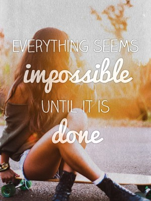 Everything seems impossible until it is done