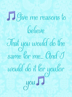 🎵Give me reasons to believe That you would do the same for me... And I would do it for you,for you🎵