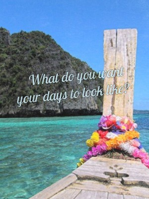 What do you want your days to look like?