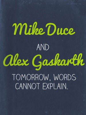 Mike Duce and Alex Gaskarth tomorrow, words cannot explain.
