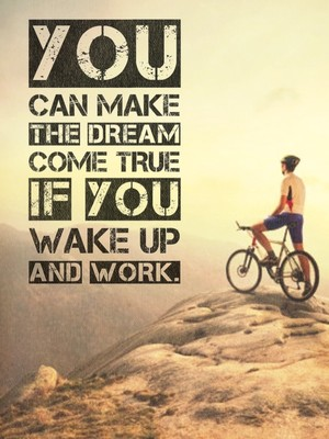 You can make the dream come true if you wake up and work.
