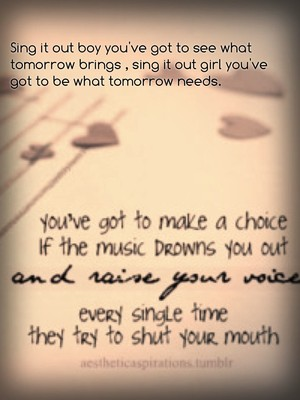 Sing it out boy you've got to see what tomorrow brings , sing it out girl you've got to be what tomorrow needs.