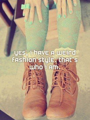 Yes, I have a weird fashion style. That's who I am.