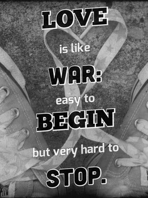 Love is like war: easy to begin but very hard to stop.
